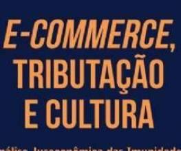 Lançamento do livro, E-COMMERCE, TRIBUTAÇÃO E CULTURA
